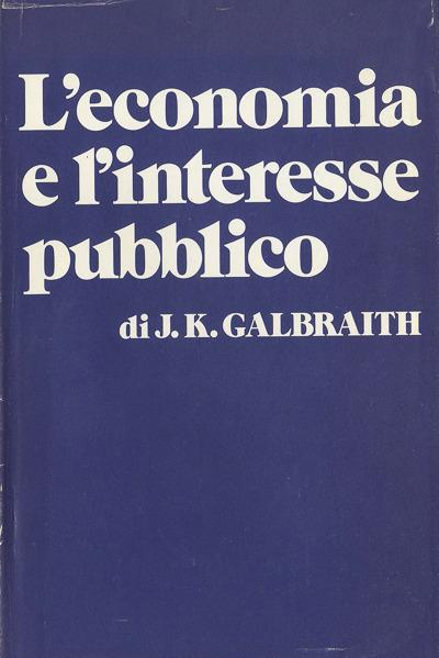 Galbraith -  L'economia e l'interesse pubblico