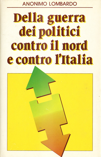 Anonimo Lombardo-Della guerra dei politici contro il nord e contro l'Italia