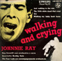 Johnnie Ray ‎– Walking And Crying